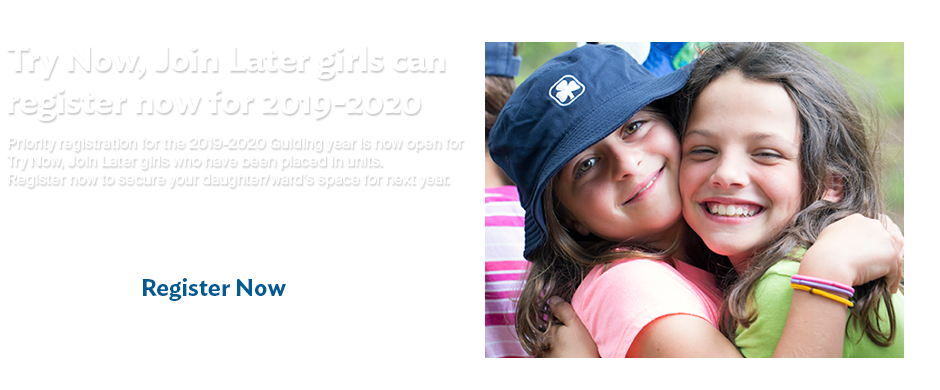 Try Now Join Later girls can register now for the 2019-2020 Guiding year