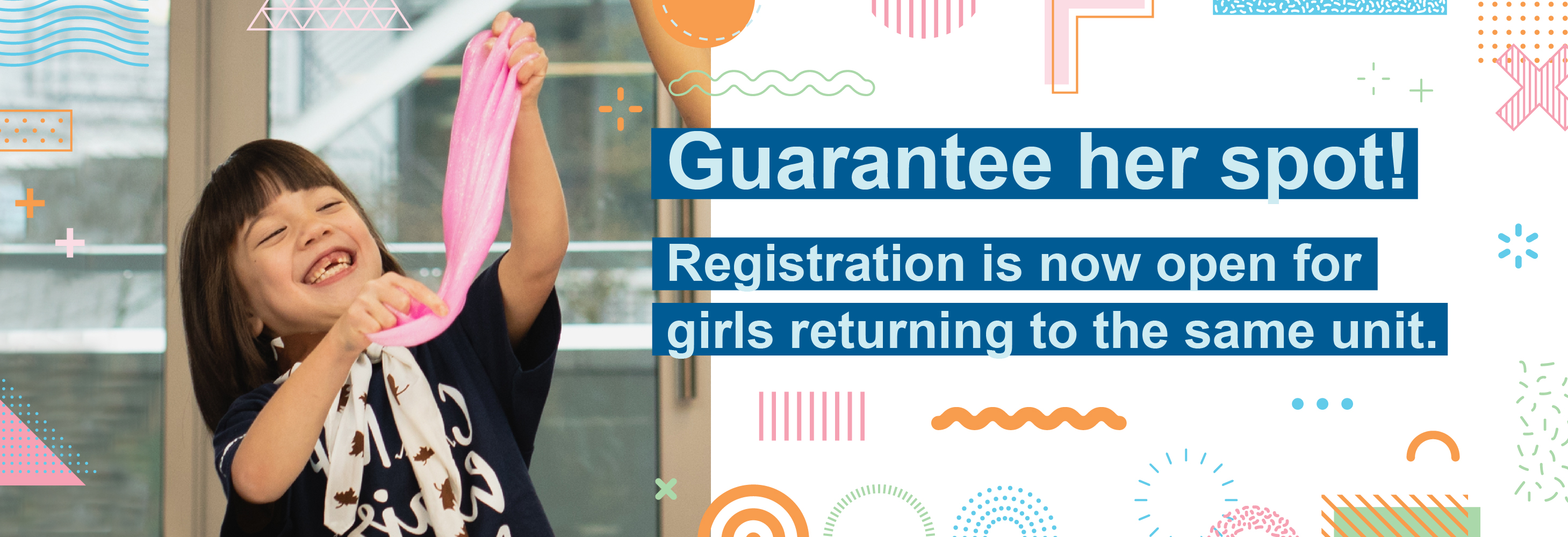 Registration is now open for girls returning to the same unit